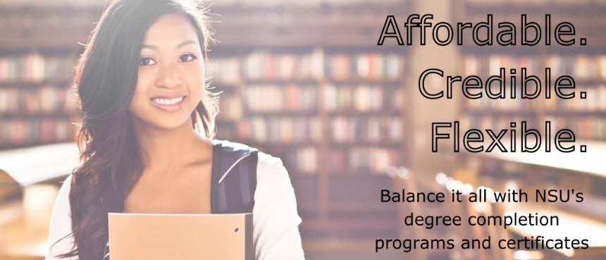 Affordable. Credible. Flexible.Balance it all with NSU's degree completion programs and certificates