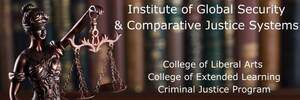 Institute of Global Security and Comparative Systems. In partnership with the Criminal Justice Program, College of Liberal Arts, and College of Extended Learning.